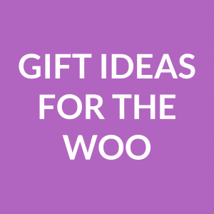 Gift Ideas for the Woo