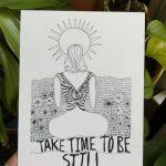 Self love prints - take time to be still